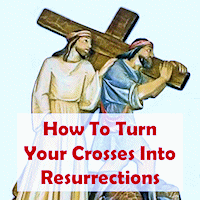 How to turn our crosses into resurrections