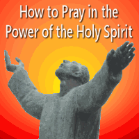 How to Pray in the Power of the Holy Spirit for a powerful prayer life
