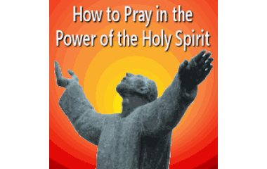 Pray in the Power of the Holy Spirit
