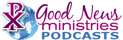 Good News Ministries podcasts